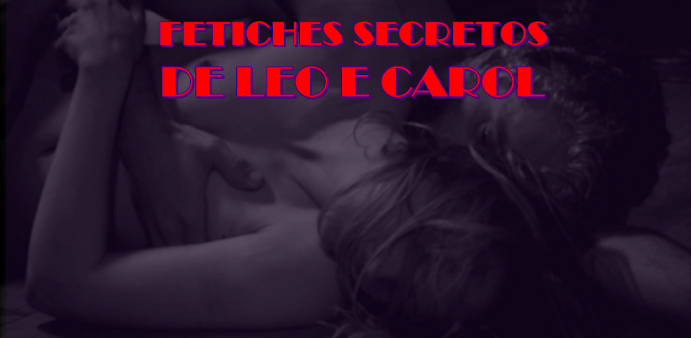 FETICHES SECRETOS DE LEO E CAROL