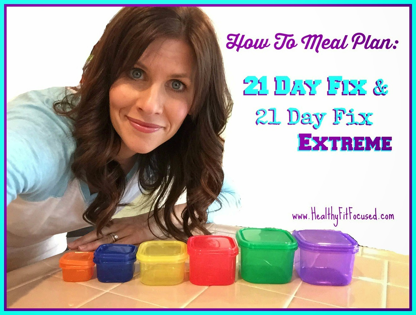 How to Meal Plan for the 21 Day Fix and 21 Day Fix Extreme, Step by Step Guide, www.HealthyFitFocused.com