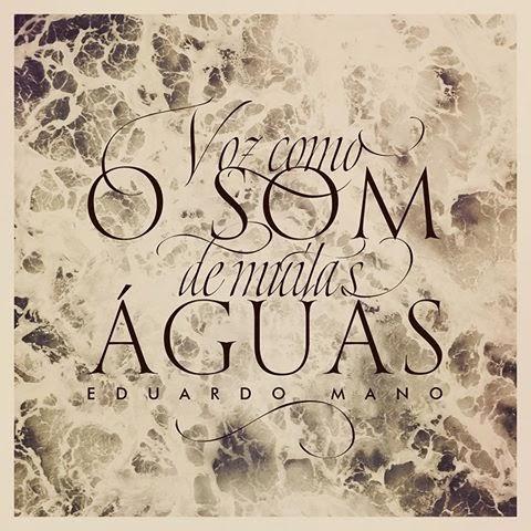 Eduardo Mano – Voz Como Som de Muitas Águas – 2014