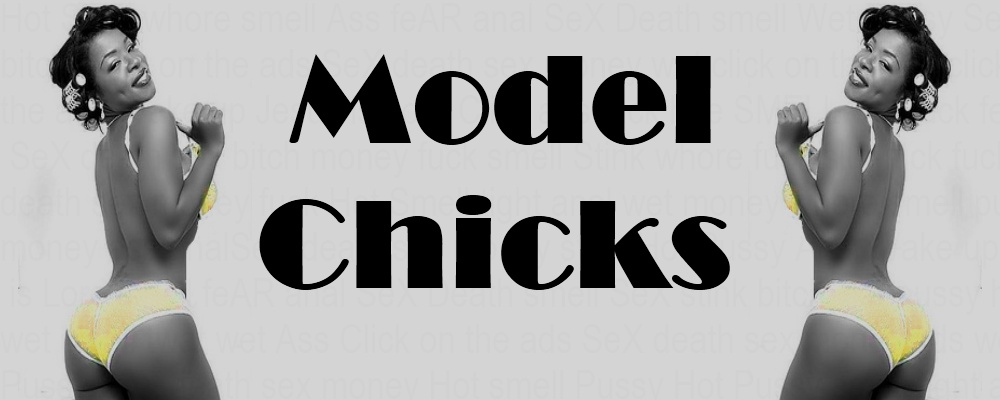 Model Chicks