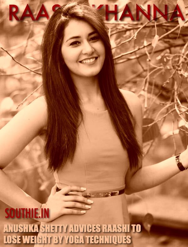 Anushka advices Raashi Khanna to take up Yoga after the young actress took to unhealthy ways to lose weight for Bengal Tiger. Hot Raashi Khanna, Hot Anushka Shetty,