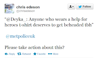 "@chrisdeson tweets: ""Deyka_: Anyone who wears a help for heroes t-shirt deserves to get beheaded tbh"" @metpoliceuk Please take action about this?"