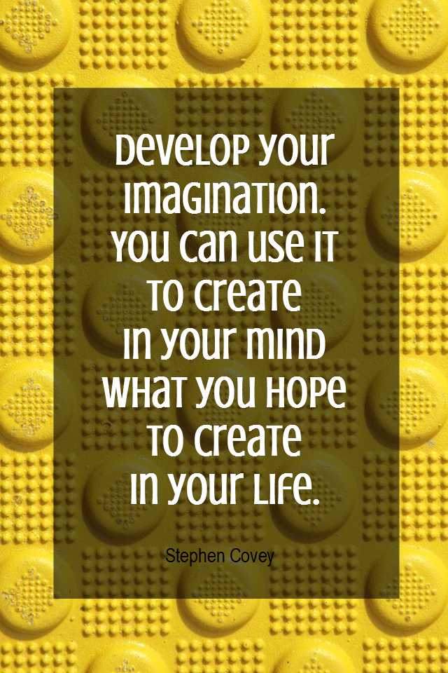 visual quote - image quotation for VISUALIZATION - Develop your imagination. You can use it to create in your mind what you hope to create in your life. - Stephen Covey