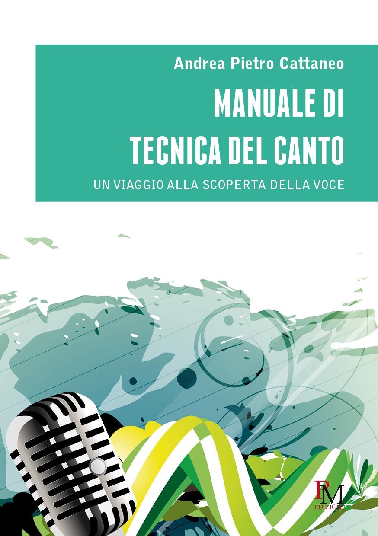 Manuale di tecnica del canto-Un viaggio alla scoperta della voce