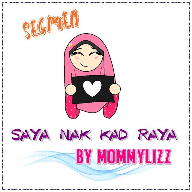 http://www.mommylizz.com/2015/06/segmen-saya-nak-kad-raya-by-mommylizz.html