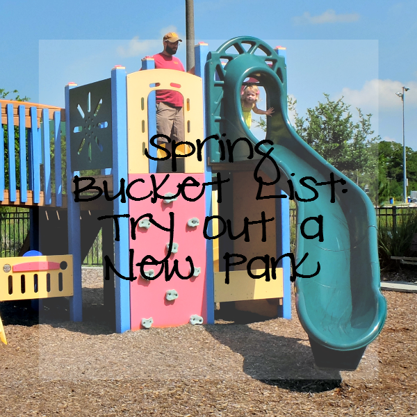Spring Bucket List - Try out a New Park