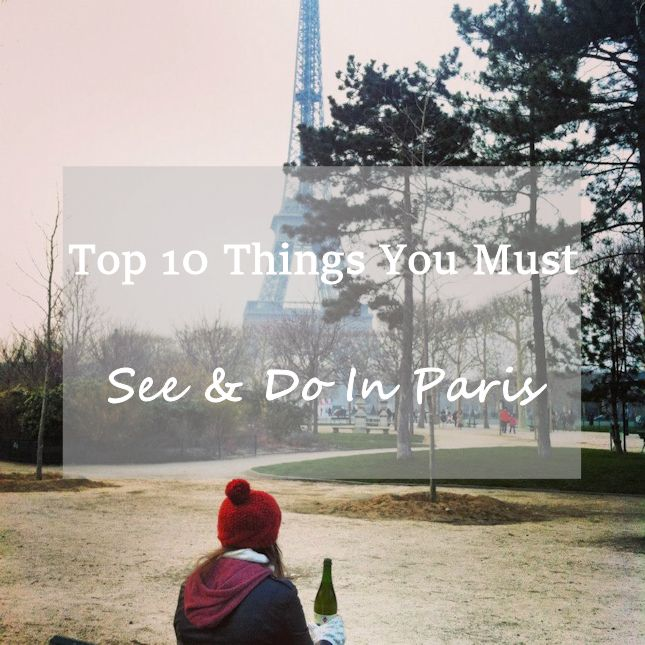 The 10 Things I Always Do In Paris: Top 10 Things You Must See And Do In Paris