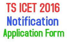 TS ICET 2016 Notification, TS ICET 2016 Application Form, TS ICET 2016 Exam Dates