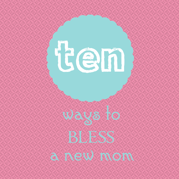 10 Ways To Bless A New Mom | Natalie @ She Builds Her Home