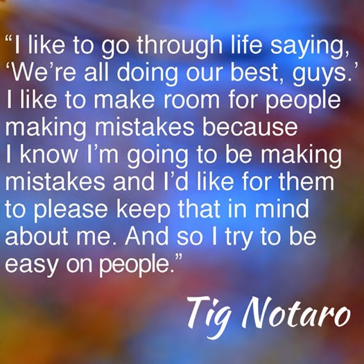Quote from Tig Notaro about giving others room to make mistakes so they can do the same for you.