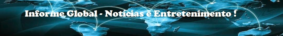 Informe Global - Notícias e Entretenimento !