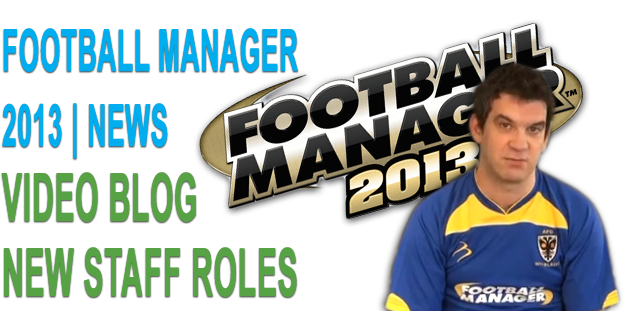 New Staff roles - Football Manager 2013