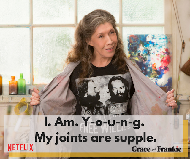 I am young. My joints are supple. #GraceandFrankie #streamteam