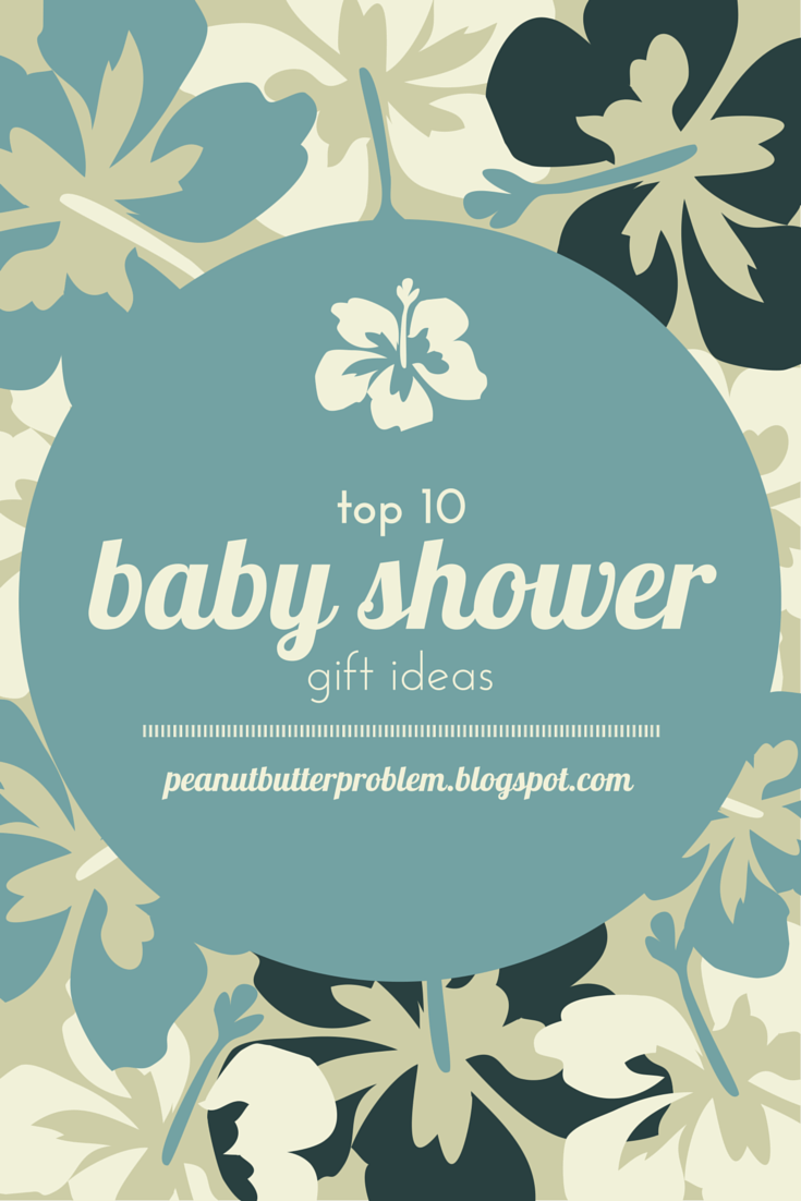 my peanut butter problem top ten baby shower gift ideas, Baby shower