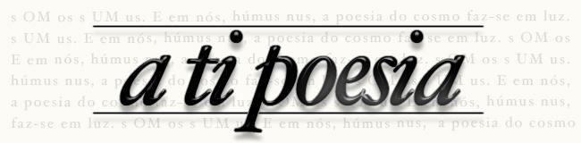 A ti, poesia!