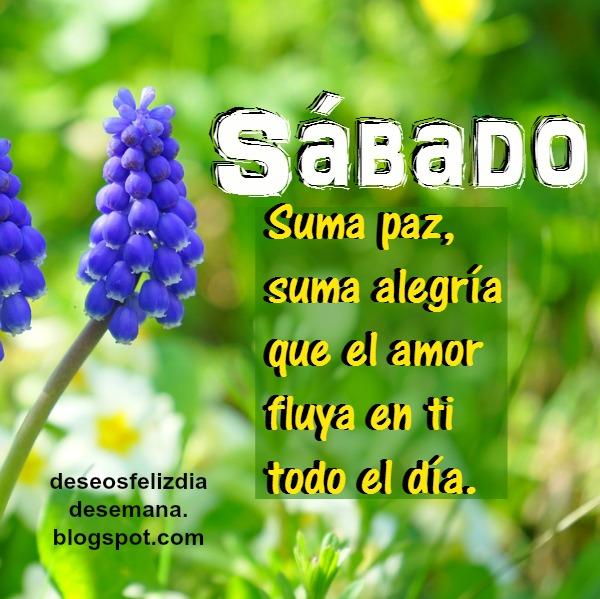 Feliz sábado, frases bonitas de este nuevo día, imagen bonita con aliento, buen deseo por Mery Bracho.