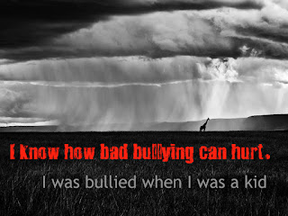 I know how bad bullying can hurt. I was bullied when I was a kid.