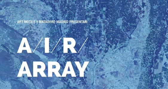 """air array"",""Matadero"",""Madrid"",""encuentro"",""residencias"",""artistas"",""Art Motile"",""movilidad"",""becas"""