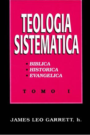 James Leo Garrett-Teología Sistemática-Tomo 1-