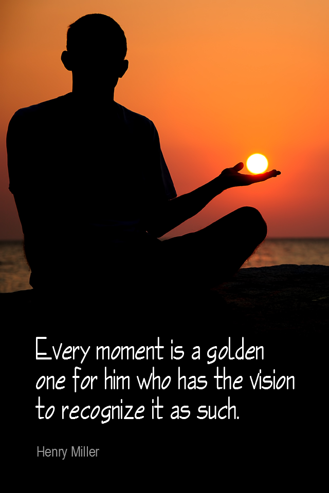 visual quote - image quotation for POSITIVE THINKING - Every moment is a golden one for him who has the vision to recognize it as such. - Henry Miller