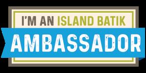I'm an Island Batik Ambassador!