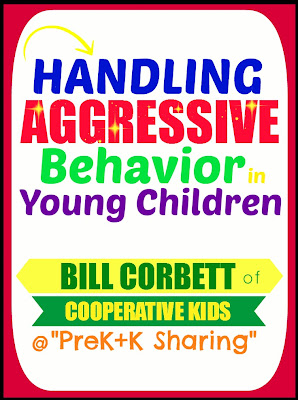Handling AGGRESSIVE Behavior in Young Children (Bill Corbett at PreK+K Sharing)
