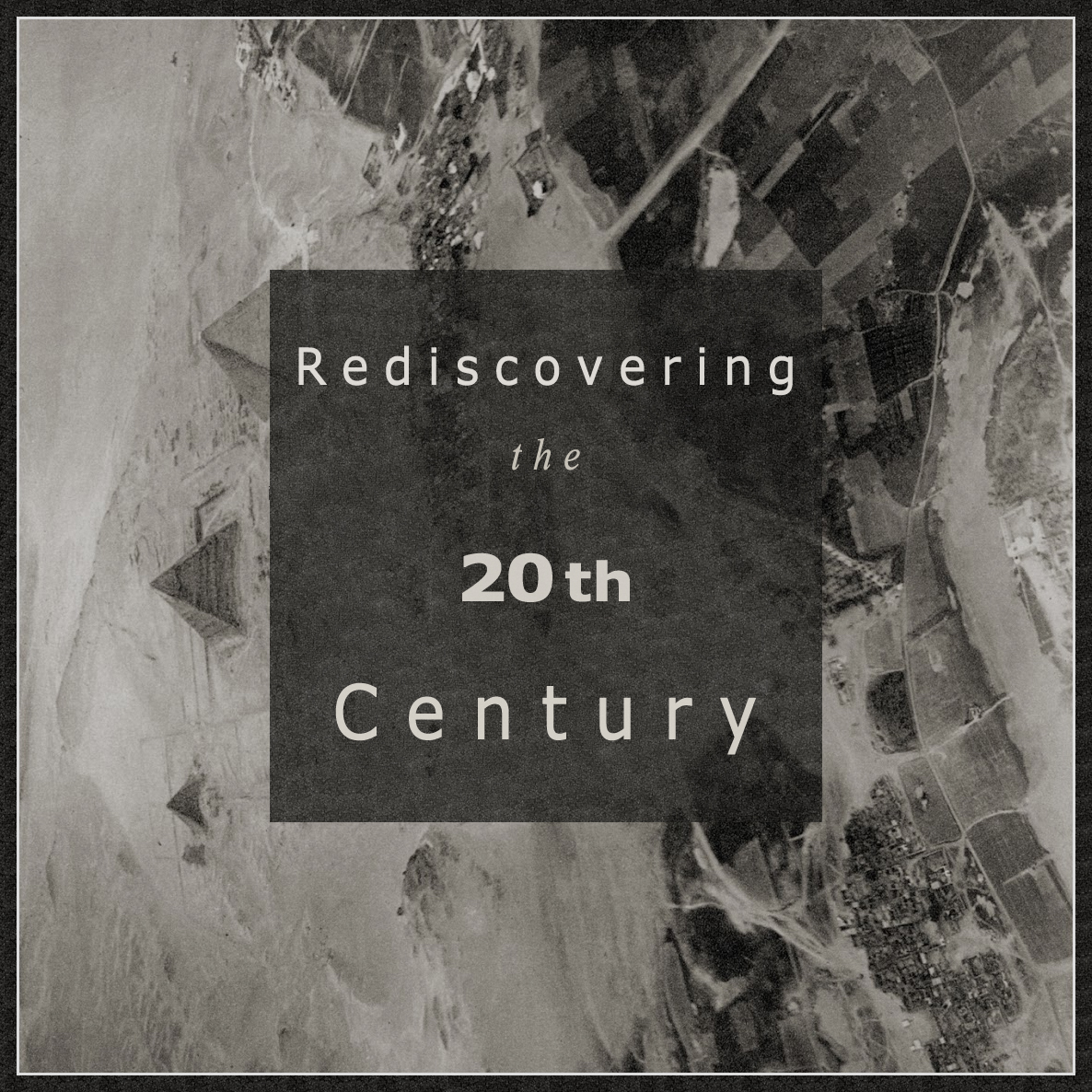 Rediscovering the 20th Century