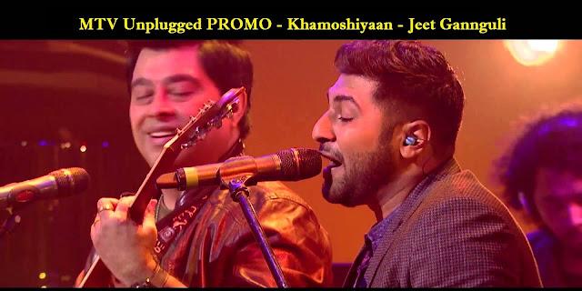 MTV Unplugged PROMO - Khamoshiyaan - Jeet Gannguli