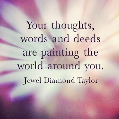 """Your thoughts, words and deeds are painting the world around you."" ~ Jewel Diamond Taylor; Picture of a flower."