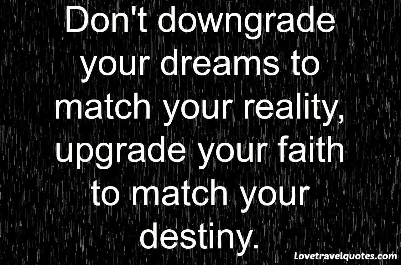 don't downgrade your dream to match your reality