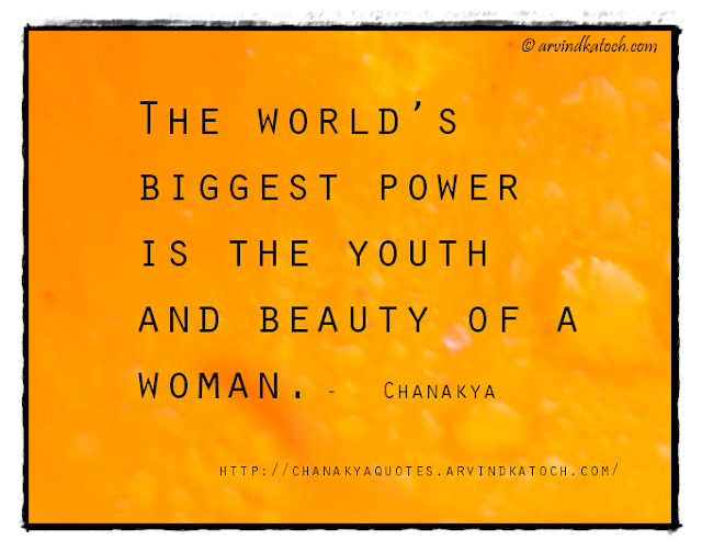 Chanakya, Wise Quote, World, Biggest, Youth, Woman, beauty,