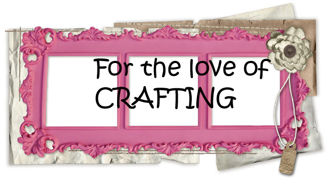 For the love of crafting