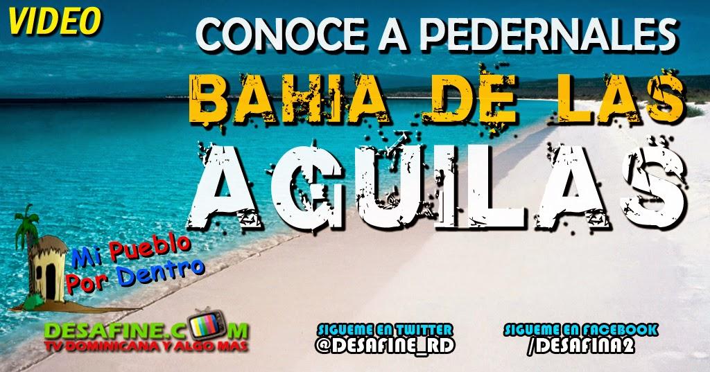 http://www.desafine.net/2014/08/conoce-pedernales-2da-parte-bahia-de-las-aguilas-mi-pueblo-por-dentro.html