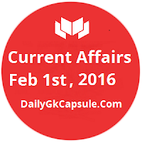 Daily Gk Updates Feb 01 , 2016 - 1st February Current Affairs