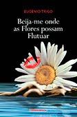 """""""Beija-me onde as Flores possam Flutuar"""" de Eugénio Trigo"""