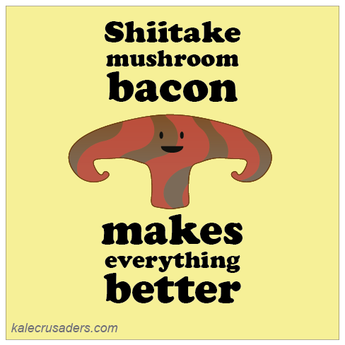 Shiitake mushroom bacon makes everything better, Shitake mushroom bacon makes everything better