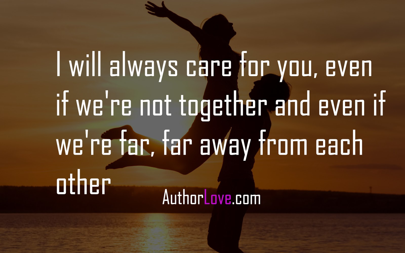 ... were not together and even if were far, far away from each other