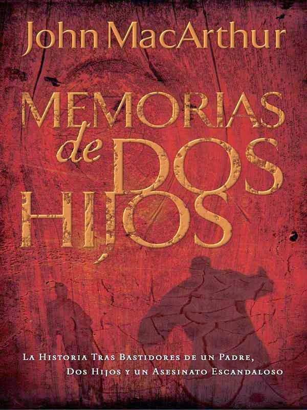 John MacArthur-Memorias De Dos Hijos-