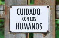 cuidado con los humanos