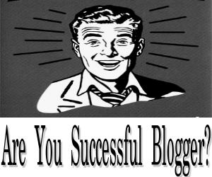 How To Be A Successful Blogger?