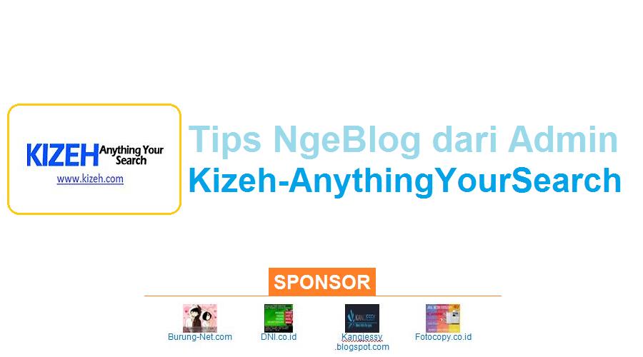 Tips NgeBlog dari Admin Kizeh-AnythingYourSearch