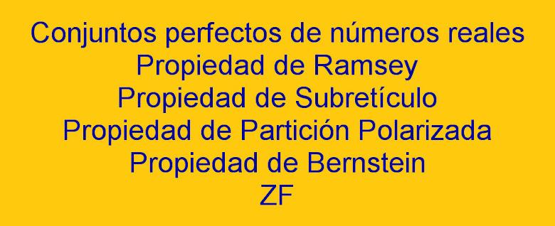 Propiedades combinatorias de conjuntos perfectos de números reales:Ramsey,Polarizada,Bernstein,etc.