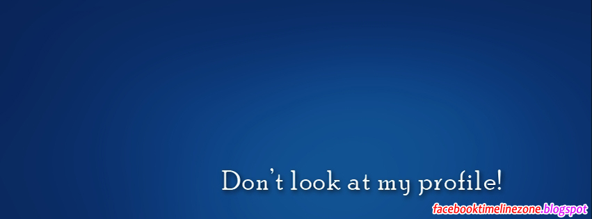 Dont Look At My Profile Attitude Quotes Facebook Timeline Covers