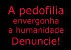Pedofilia é crime! Denuncie!