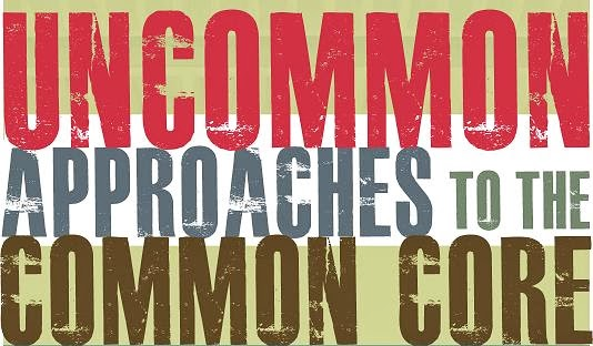 Uncommon Approaches to the Common Core