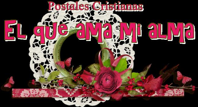 Postales Cristianas:El que ama mi alma