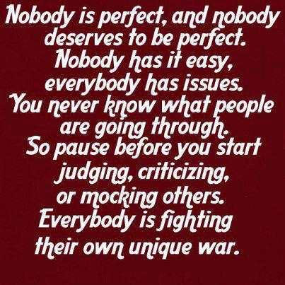one should never judge others by Judging quotes never judge someone by the opinion of others  are all just doing the best we can and i agree some maybe not more than others lol but that is.