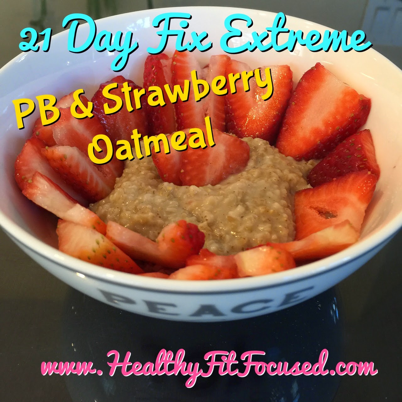 21 Day Fix and 21 Day Fix Extreme Approved Recipe, PB & Strawberry Oatmeal, www.HealthyFitFocused.com