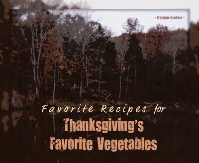 Favorite Recipes for Thanksgiving's Top Twelve Favorite Vegetables. Can you name Thanksgiving's top vegetables?! A Veggie Venture readers voted, then I collected 100+ Thanksgiving side-dish and vegetarian entrée recipes for those vegetables, all especially for Thanksgiving.