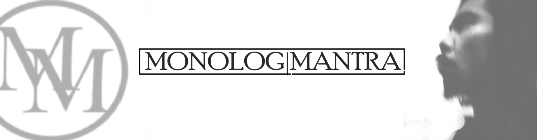 MONOLOG MANTRA